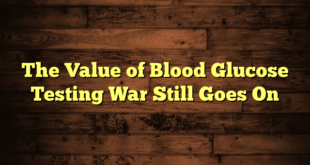 The Value of Blood Glucose Testing War Still Goes On