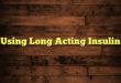 Using Long Acting Insulin