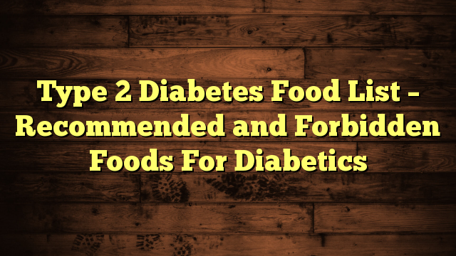 Type 2 Diabetes Food List Recommended And Forbidden Foods For